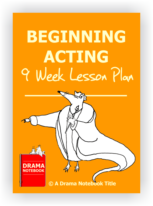 beginning acting 9 week lesson plan drama notebook