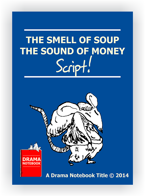 Play Scripts for Schools-The Smell of Soup and the Sound of Money