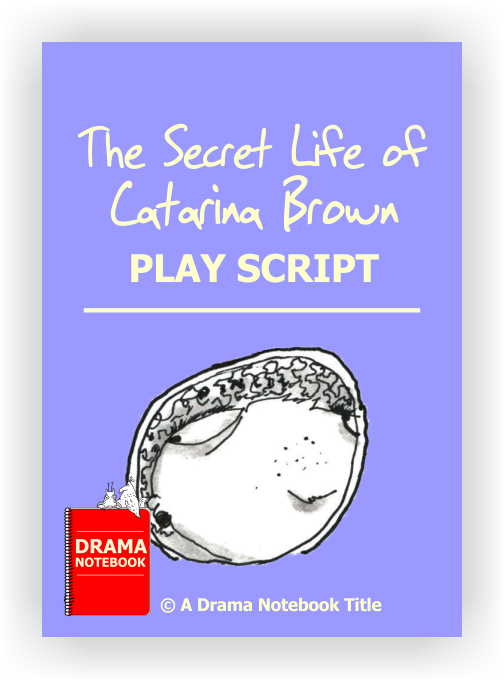 Play Scripts for Schools-The Secret Life of Catarina Brown