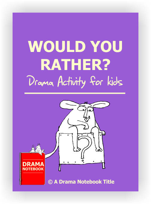 Would You Rather For Kids Drama Notebook