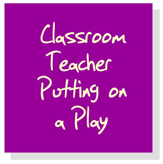 Classroom Teacher Putting on a Play