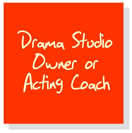 Drama Studio Owner or Acting Coach
