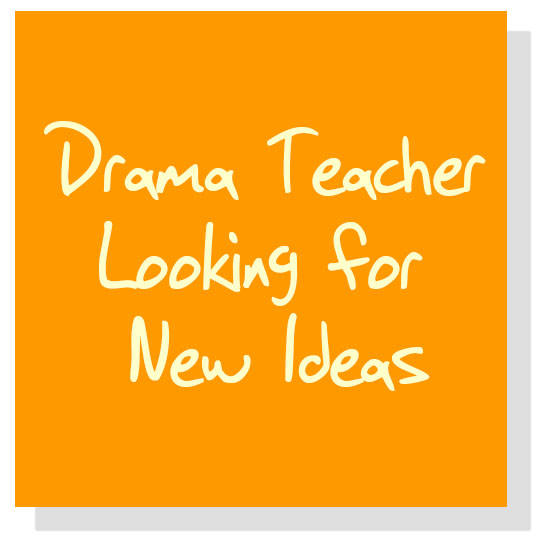 Drama Teacher Looking for New Ideas