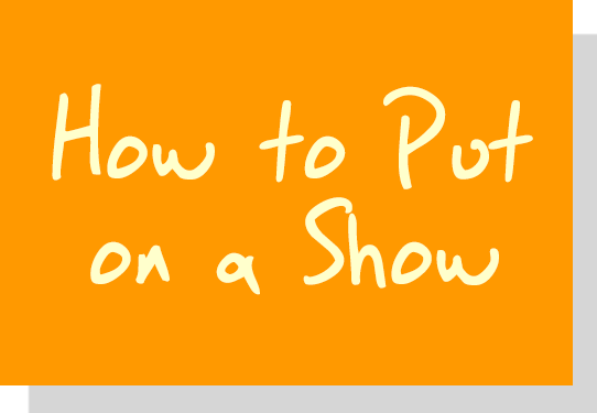 How to Put on a Show