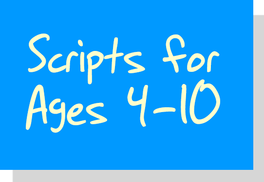 Scripts for Ages 4-10