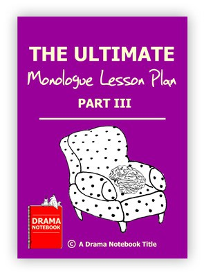 Monologue Lesson Plan for Schools-Ultimate Monologue Lesson Plan Part Three