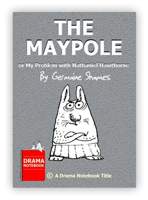 Royalty-free Play Script for Schools-THE MAYPOLE, or My Problem with Nathaniel Hawthorne
