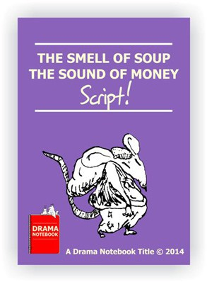 The Smell of Soup the Sound of Money Royalty-free Play Script for Schools-